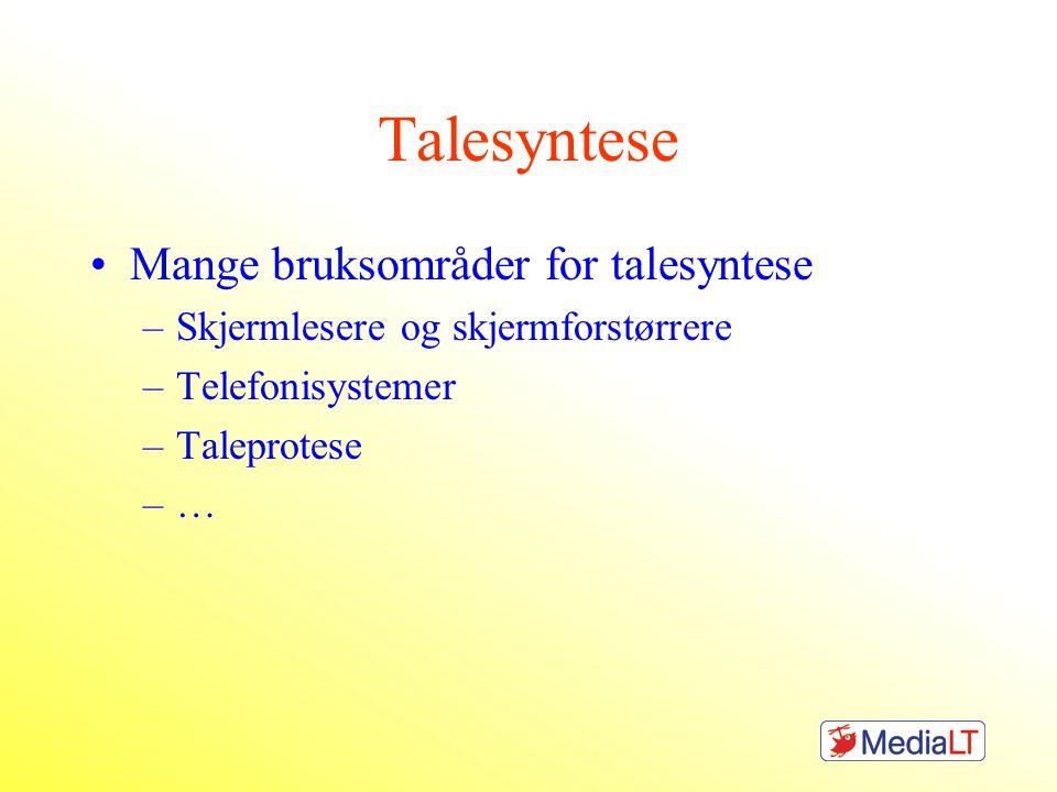 Talesyntese Mange bruksområder for talesyntese –Skjermlesere og skjermforstørrere –Telefonisystemer –Taleprotese –…