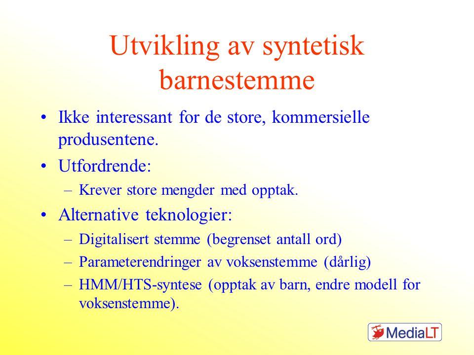 Utvikling av syntetisk barnestemme Ikke interessant for de store, kommersielle produsentene.