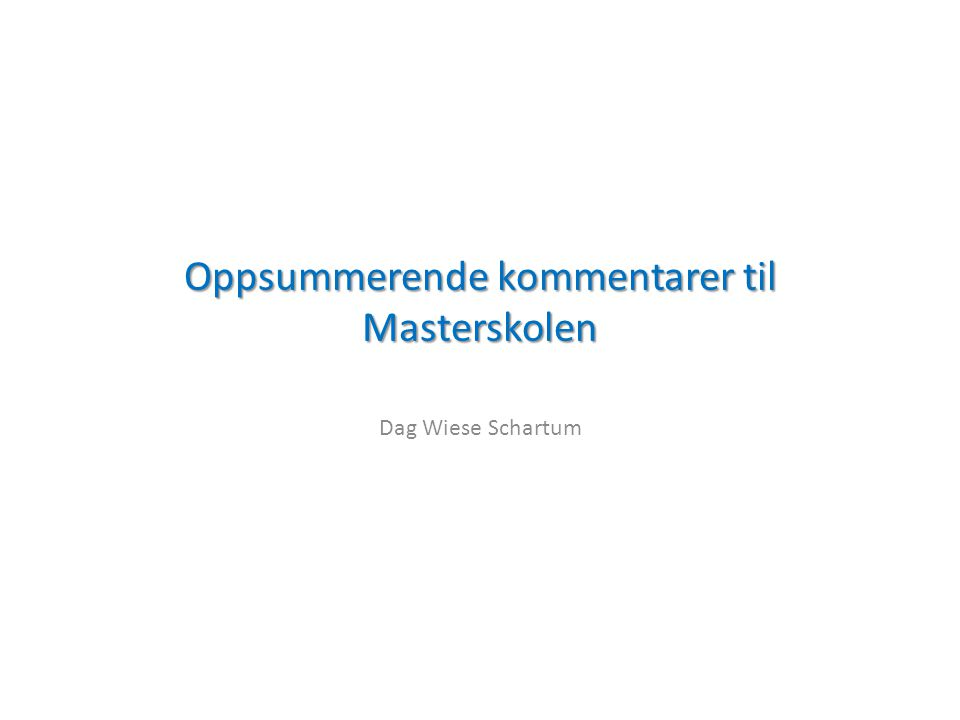 Oppsummerende kommentarer til Masterskolen Dag Wiese Schartum