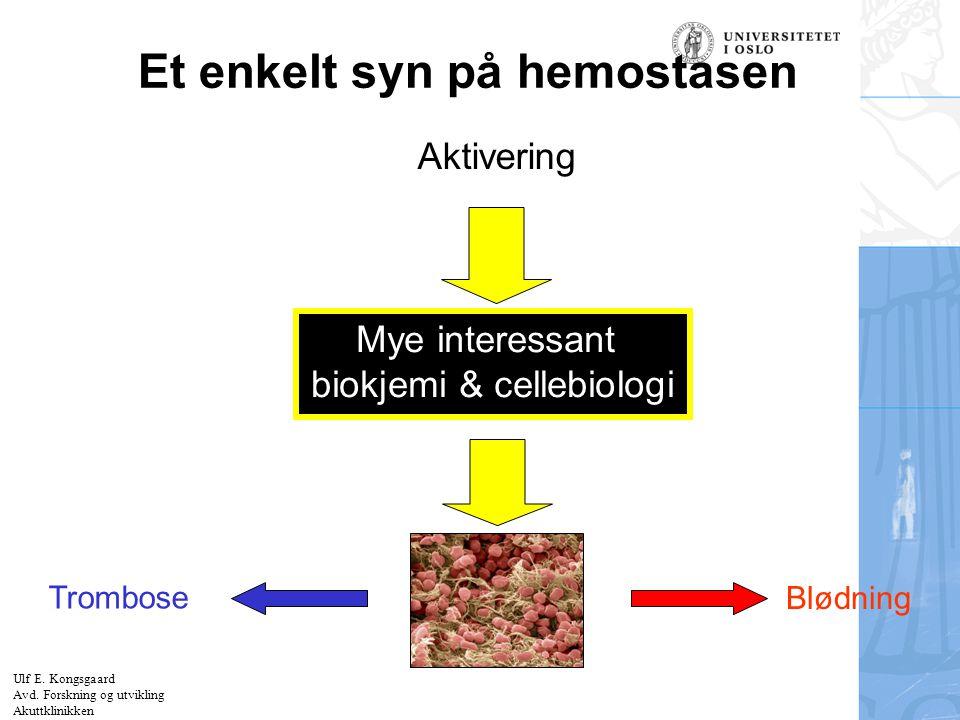 Felt for signatur (enhet, navn og tittel) Et enkelt syn på hemostasen Aktivering Mye interessant biokjemi & cellebiologi Trombose Blødning Ulf E. Kong