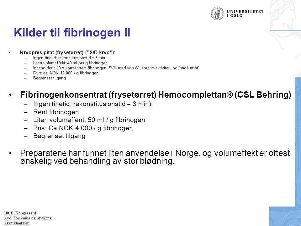 """Felt for signatur (enhet, navn og tittel) Kilder til fibrinogen II Kryopresipitat (frysetørret) (""""S/D kryo""""): –Ingen tinetid; rekonstitusjonstid = 3 m"""