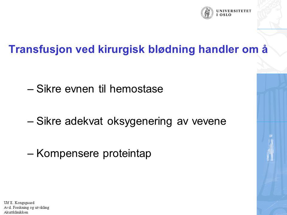 Felt for signatur (enhet, navn og tittel) Virkning av ikke-fibrinogenholdige væsker på fibrinogenkonsentrasjonen (fortynningskoagulopati) Følgelig: Det virker rasjonelt å gi fibrinogenholdig preparat ved blodtap > 0.5 blodvolum.