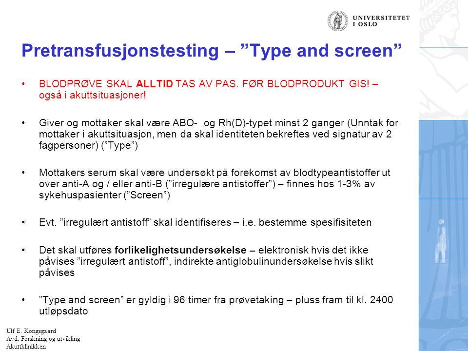 """Felt for signatur (enhet, navn og tittel) Pretransfusjonstesting – """"Type and screen"""" BLODPRØVE SKAL ALLTID TAS AV PAS. FØR BLODPRODUKT GIS! – også i a"""