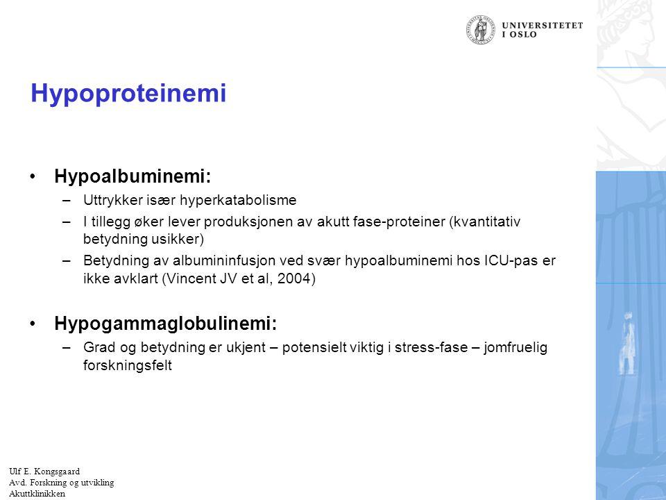 Felt for signatur (enhet, navn og tittel) Hypoproteinemi Hypoalbuminemi: –Uttrykker især hyperkatabolisme –I tillegg øker lever produksjonen av akutt
