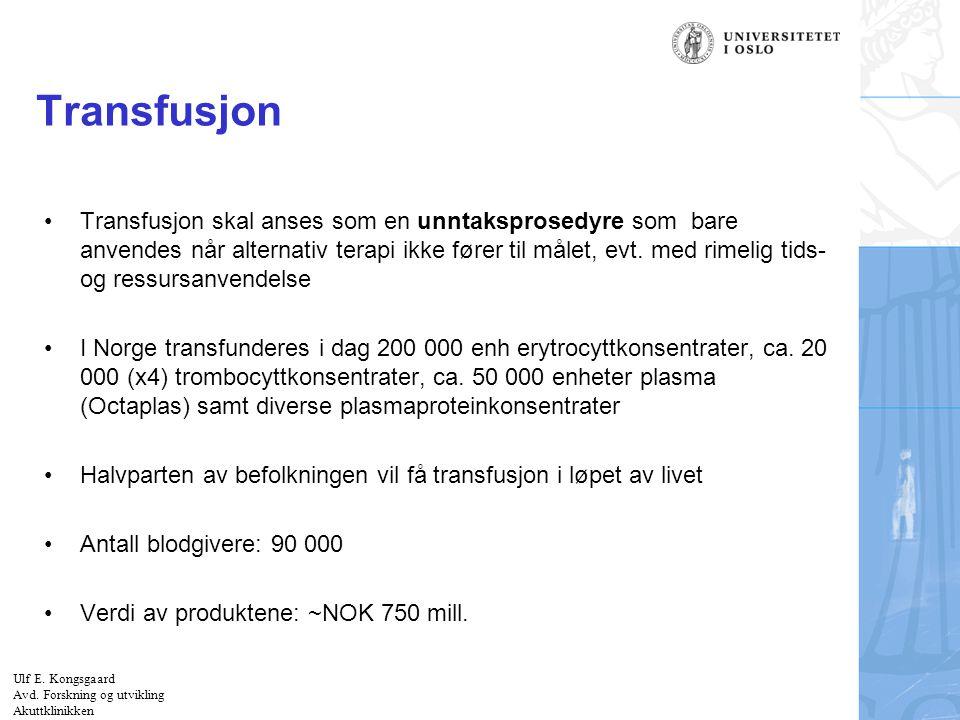 Felt for signatur (enhet, navn og tittel) Transfusjon Transfusjon skal anses som en unntaksprosedyre som bare anvendes når alternativ terapi ikke føre