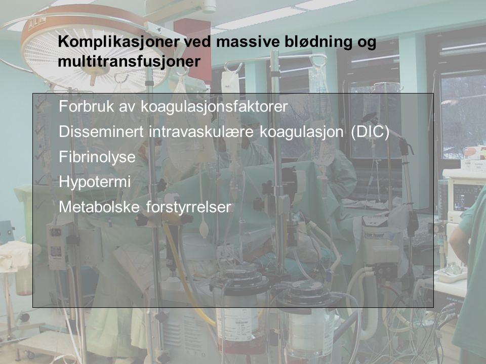 Felt for signatur (enhet, navn og tittel) Komplikasjoner ved massive blødning og multitransfusjoner Forbruk av koagulasjonsfaktorer Disseminert intrav