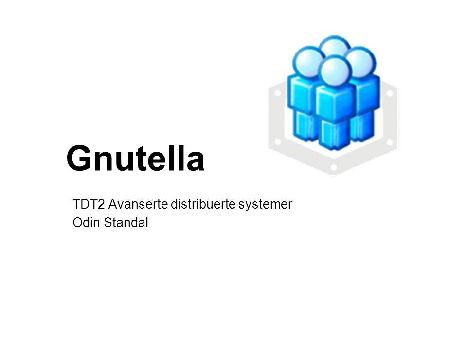 Gnutella TDT2 Avanserte distribuerte systemer Odin Standal