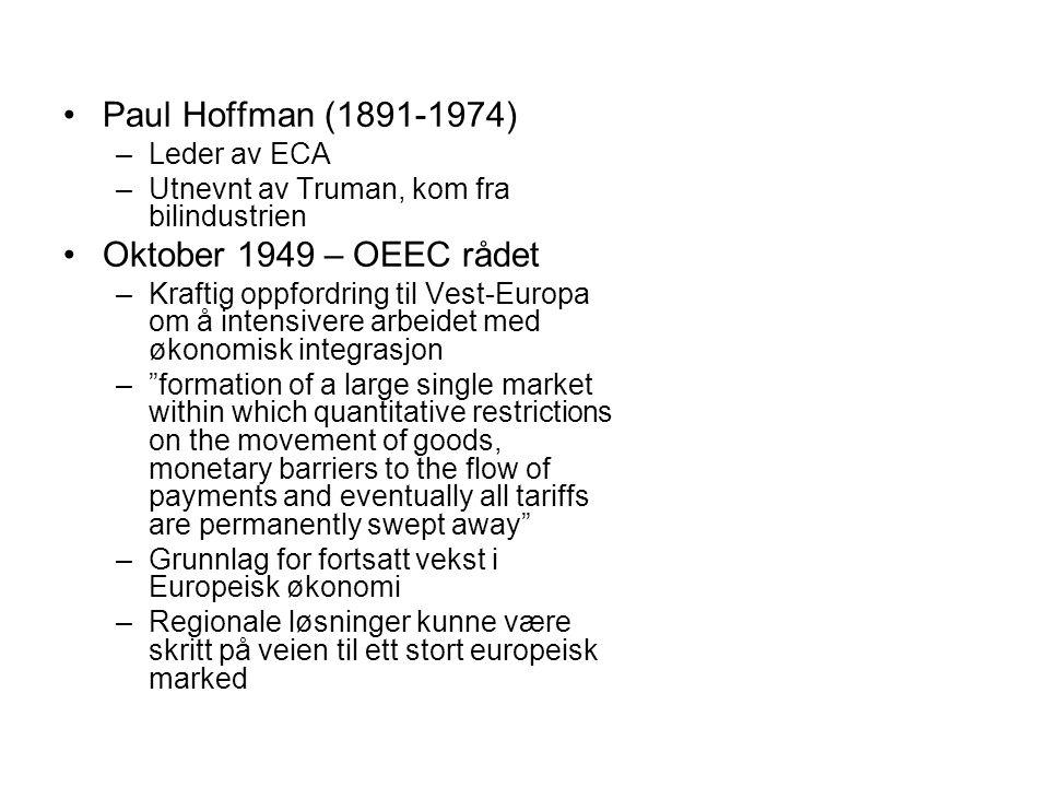 Paul Hoffman (1891-1974) –Leder av ECA –Utnevnt av Truman, kom fra bilindustrien Oktober 1949 – OEEC rådet –Kraftig oppfordring til Vest-Europa om å i