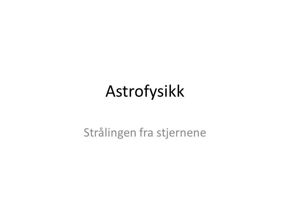 Astrofysikk Strålingen fra stjernene