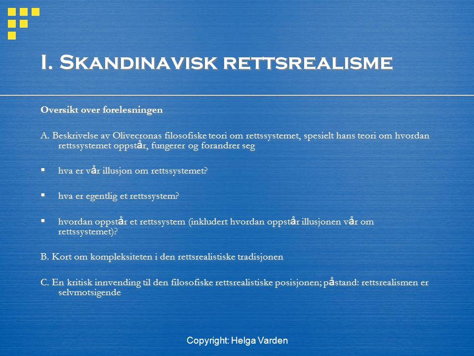 Copyright: Helga Varden I. Skandinavisk rettsrealisme Oversikt over forelesningen A. Beskrivelse av Olivecronas filosofiske teori om rettssystemet, sp