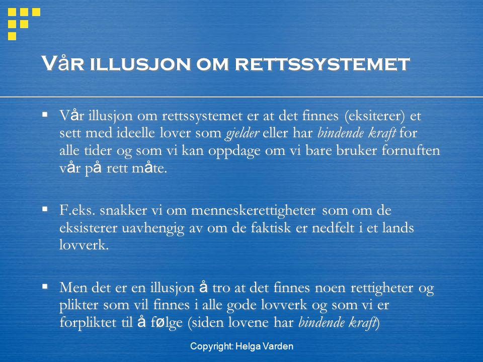 Copyright: Helga Varden V å r illusjon om rettssystemet  V å r illusjon om rettssystemet er at det finnes (eksiterer) et sett med ideelle lover som g