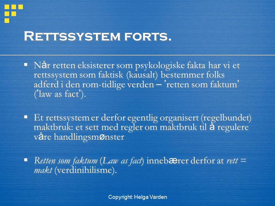 Copyright: Helga Varden Rettssystem forts.  N å r retten eksisterer som psykologiske fakta har vi et rettssystem som faktisk (kausalt) bestemmer folk