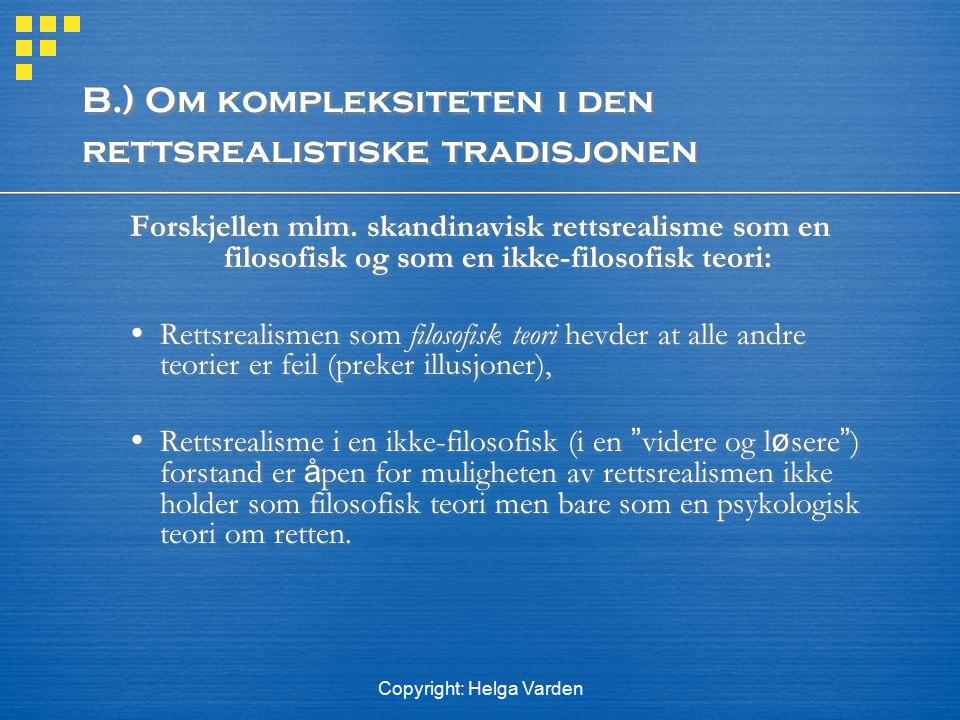 Copyright: Helga Varden B.) Om kompleksiteten i den rettsrealistiske tradisjonen Forskjellen mlm. skandinavisk rettsrealisme som en filosofisk og som