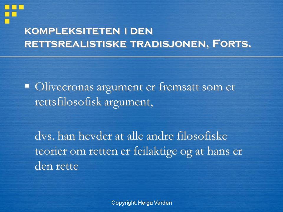 Copyright: Helga Varden kompleksiteten i den rettsrealistiske tradisjonen, Forts.  Olivecronas argument er fremsatt som et rettsfilosofisk argument,