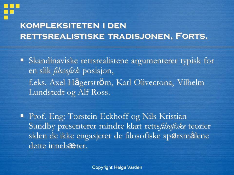 Copyright: Helga Varden kompleksiteten i den rettsrealistiske tradisjonen, Forts.  Skandinaviske rettsrealistene argumenterer typisk for en slik filo