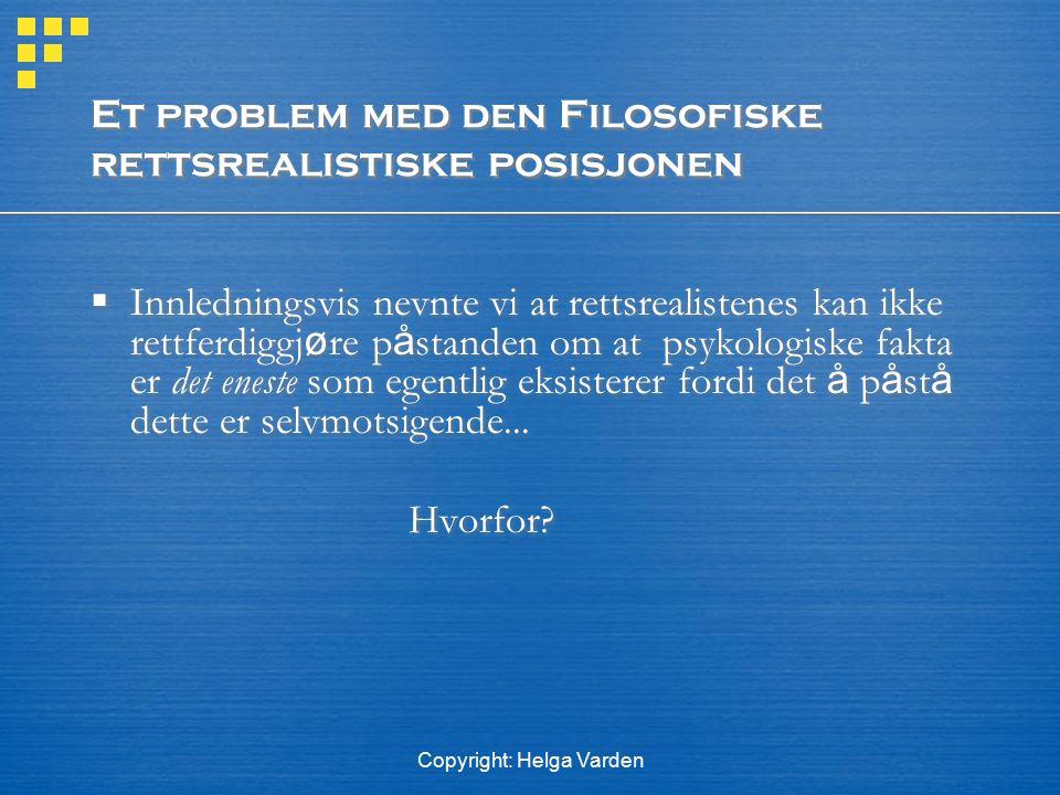 Copyright: Helga Varden Et problem med den Filosofiske rettsrealistiske posisjonen  Innledningsvis nevnte vi at rettsrealistenes kan ikke rettferdigg