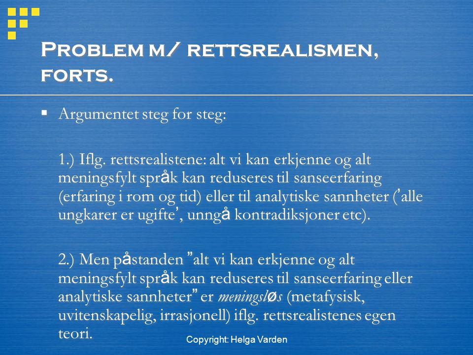 Copyright: Helga Varden Problem m/ rettsrealismen, forts.  Argumentet steg for steg: 1.) Iflg. rettsrealistene: alt vi kan erkjenne og alt meningsfyl