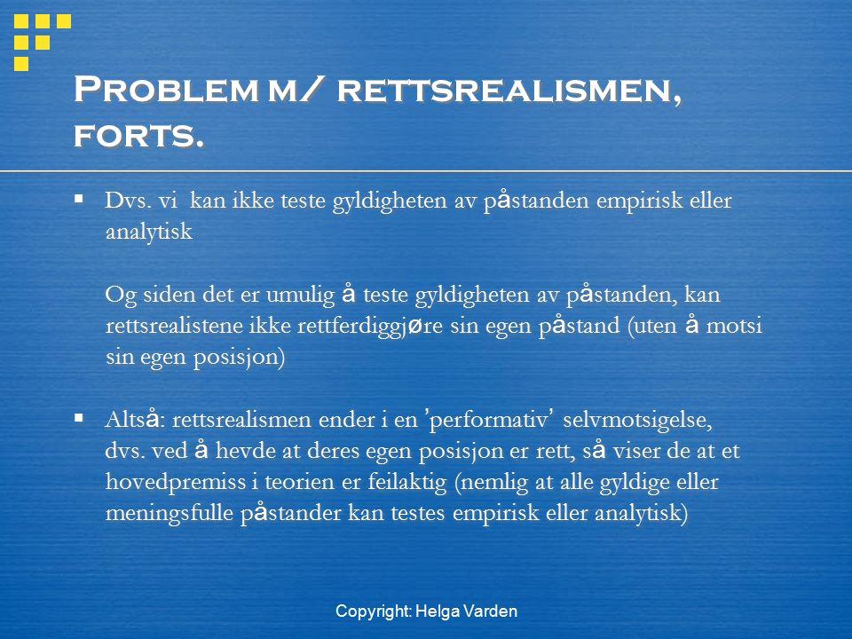 Copyright: Helga Varden Problem m/ rettsrealismen, forts.  Dvs. vi kan ikke teste gyldigheten av p å standen empirisk eller analytisk Og siden det er