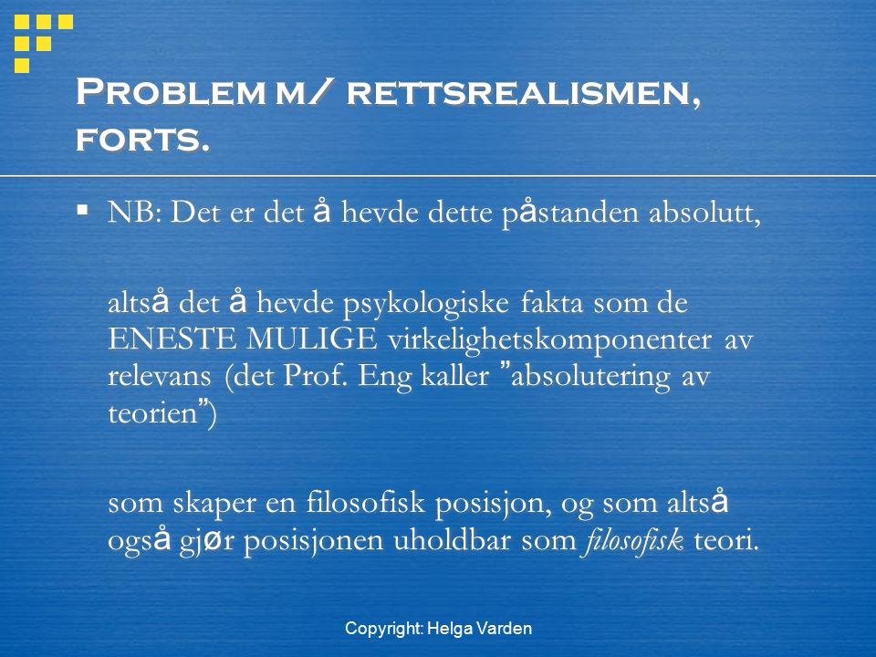 Copyright: Helga Varden Problem m/ rettsrealismen, forts.  NB: Det er det å hevde dette p å standen absolutt, alts å det å hevde psykologiske fakta s