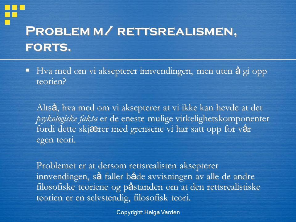 Copyright: Helga Varden Problem m/ rettsrealismen, forts.  Hva med om vi aksepterer innvendingen, men uten å gi opp teorien? Alts å, hva med om vi ak