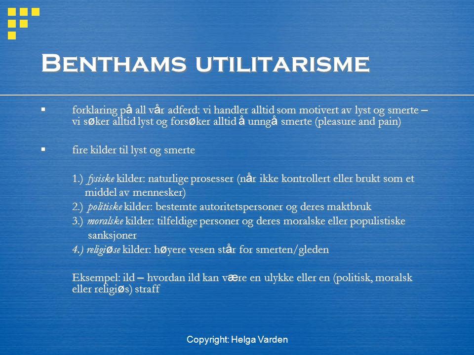Copyright: Helga Varden Benthams utilitarisme  forklaring p å all v å r adferd: vi handler alltid som motivert av lyst og smerte – vi s ø ker alltid