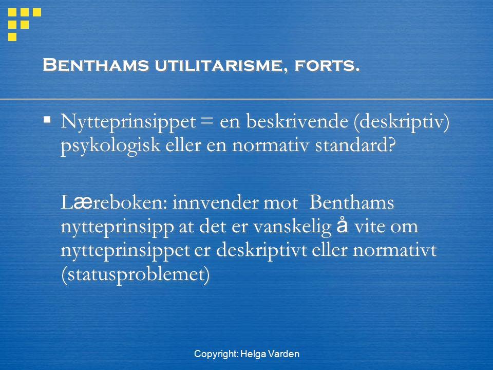 Copyright: Helga Varden Benthams utilitarisme, forts.  Nytteprinsippet = en beskrivende (deskriptiv) psykologisk eller en normativ standard? L æ rebo