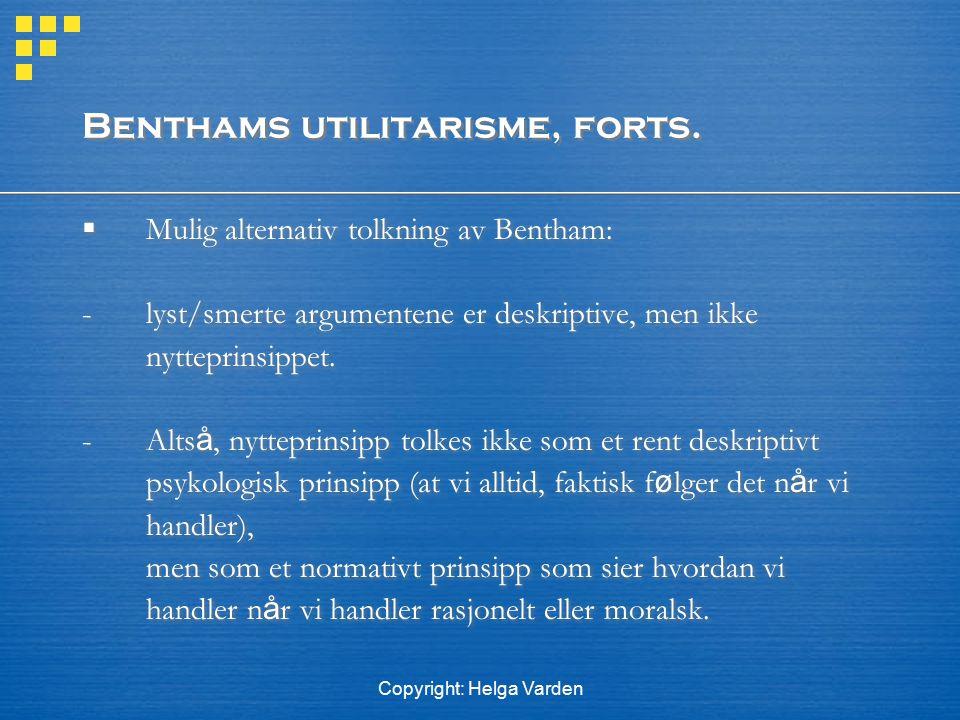 Copyright: Helga Varden Benthams utilitarisme, forts.  Mulig alternativ tolkning av Bentham: - lyst/smerte argumentene er deskriptive, men ikke nytte
