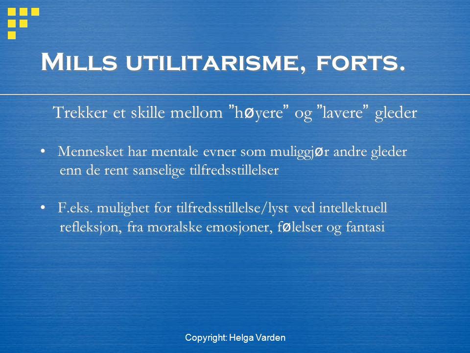 """Copyright: Helga Varden Mills utilitarisme, forts. Trekker et skille mellom """" h ø yere """" og """" lavere """" gleder Mennesket har mentale evner som muliggj"""