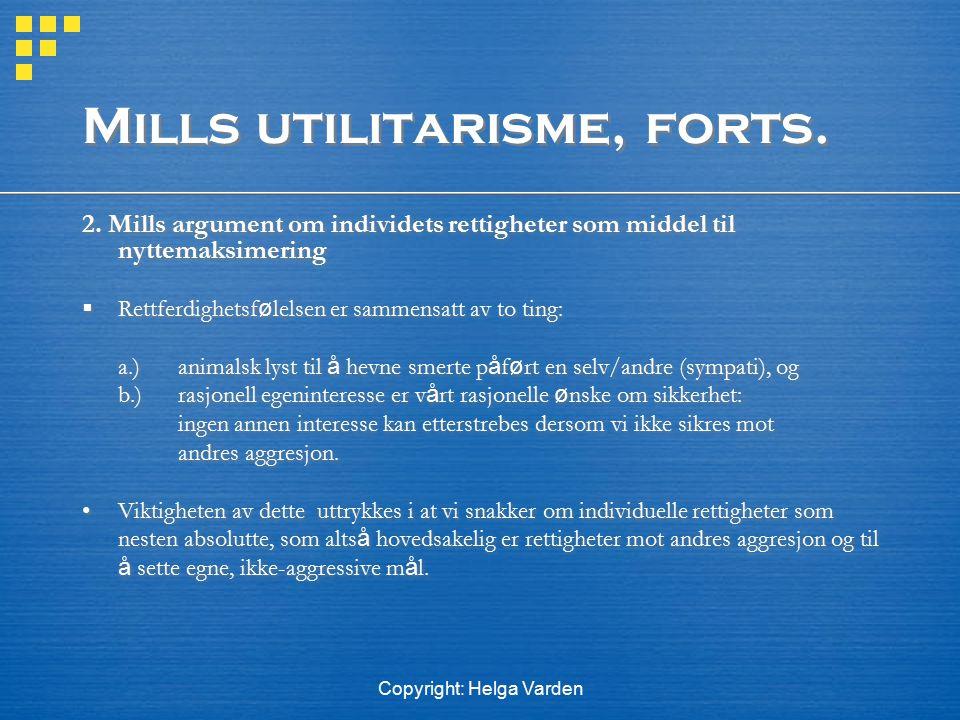 Copyright: Helga Varden Mills utilitarisme, forts. 2. Mills argument om individets rettigheter som middel til nyttemaksimering  Rettferdighetsf ø lel