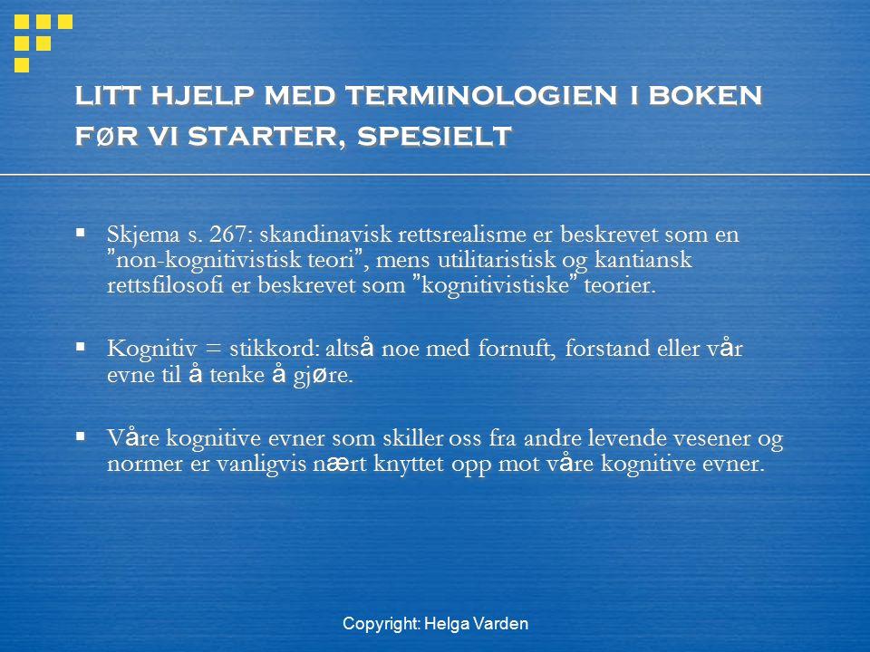 Copyright: Helga Varden litt hjelp med terminologien i boken f ø r vi starter, spesielt  Skjema s. 267: skandinavisk rettsrealisme er beskrevet som e