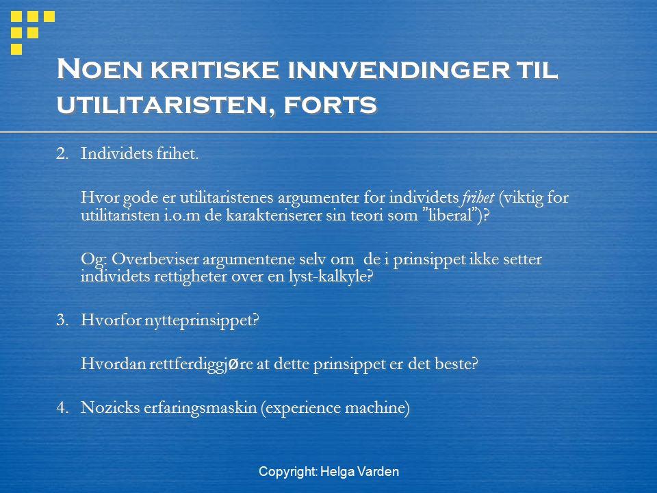 Copyright: Helga Varden Noen kritiske innvendinger til utilitaristen, forts 2. Individets frihet. Hvor gode er utilitaristenes argumenter for individe