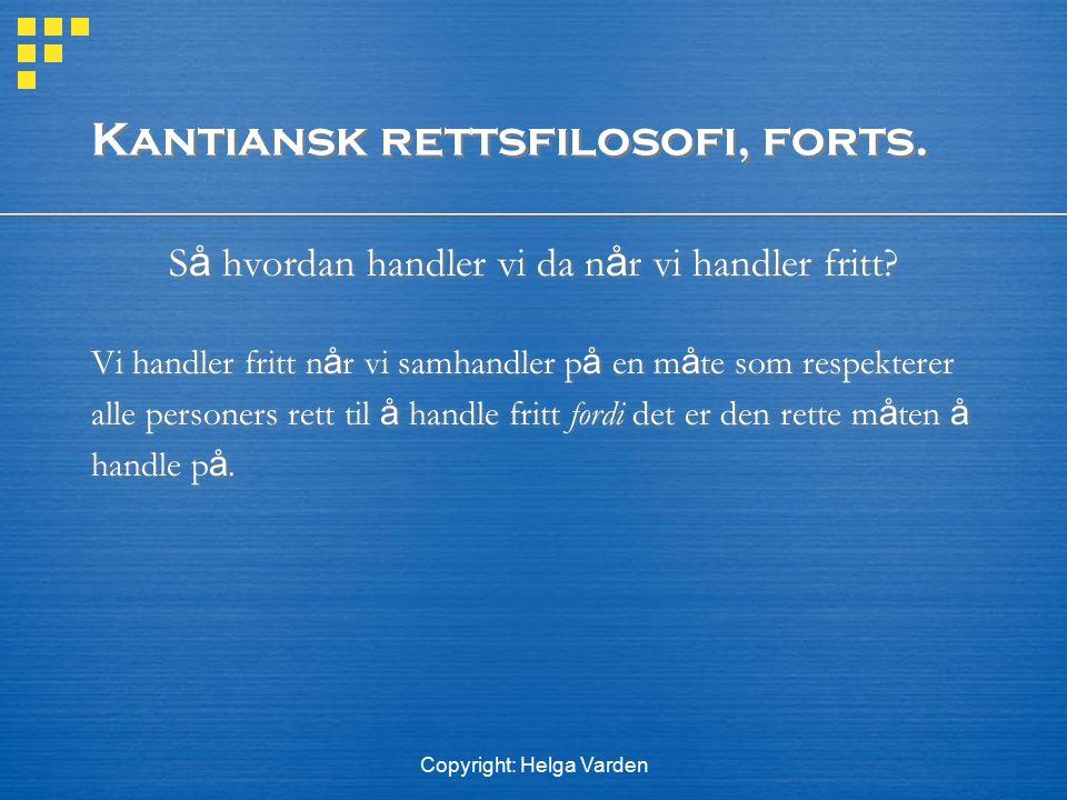 Copyright: Helga Varden Kantiansk rettsfilosofi, forts. S å hvordan handler vi da n å r vi handler fritt? Vi handler fritt n å r vi samhandler p å en