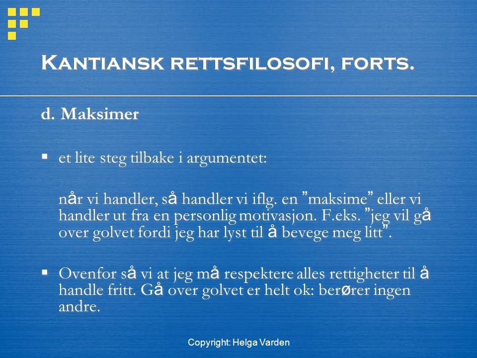 """Copyright: Helga Varden Kantiansk rettsfilosofi, forts. d. Maksimer  et lite steg tilbake i argumentet: n å r vi handler, s å handler vi iflg. en """" m"""