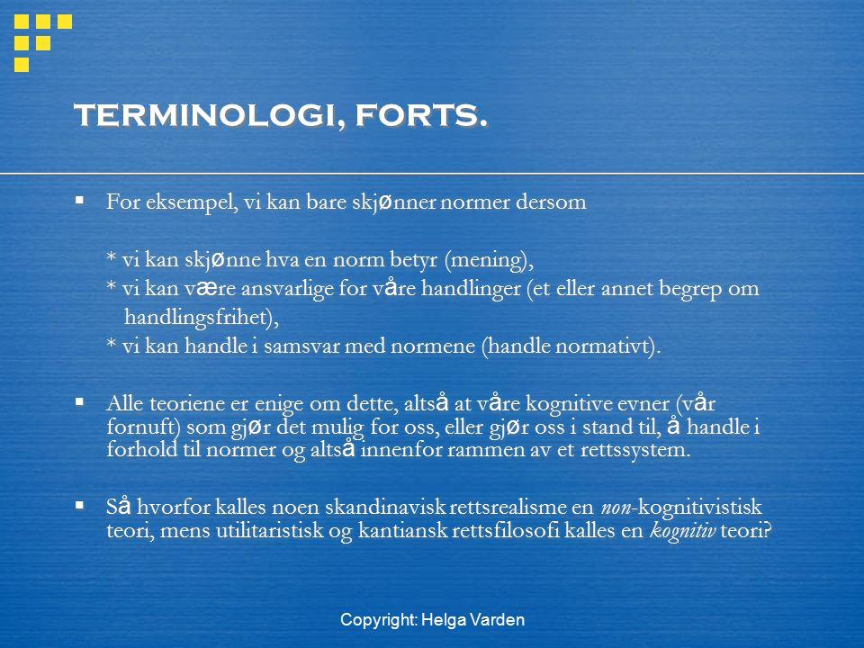 Copyright: Helga Varden terminologi, forts.  For eksempel, vi kan bare skj ø nner normer dersom * vi kan skj ø nne hva en norm betyr (mening), * vi k