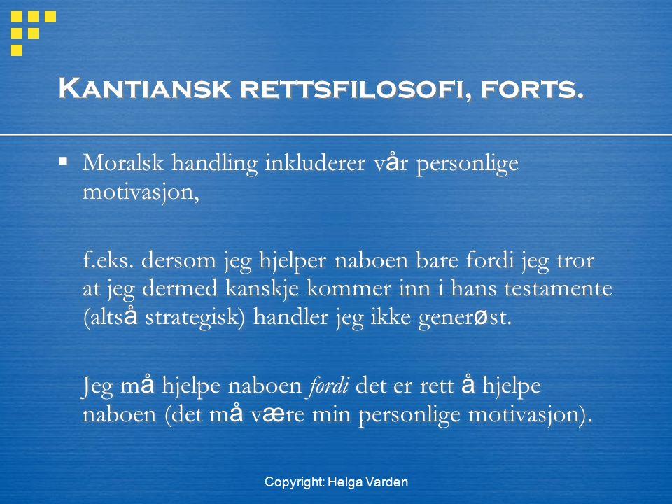 Copyright: Helga Varden Kantiansk rettsfilosofi, forts.  Moralsk handling inkluderer v å r personlige motivasjon, f.eks. dersom jeg hjelper naboen ba