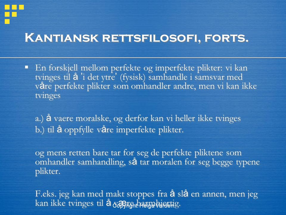 Copyright: Helga Varden Kantiansk rettsfilosofi, forts.  En forskjell mellom perfekte og imperfekte plikter: vi kan tvinges til å ' i det ytre ' (fys