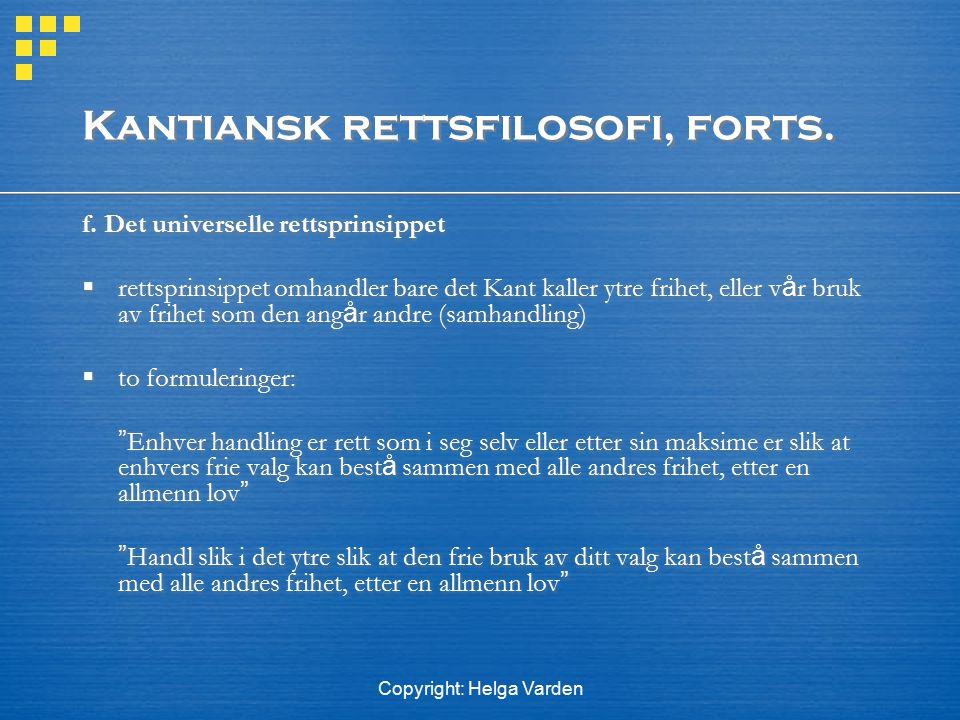 Copyright: Helga Varden Kantiansk rettsfilosofi, forts. f. Det universelle rettsprinsippet  rettsprinsippet omhandler bare det Kant kaller ytre frihe