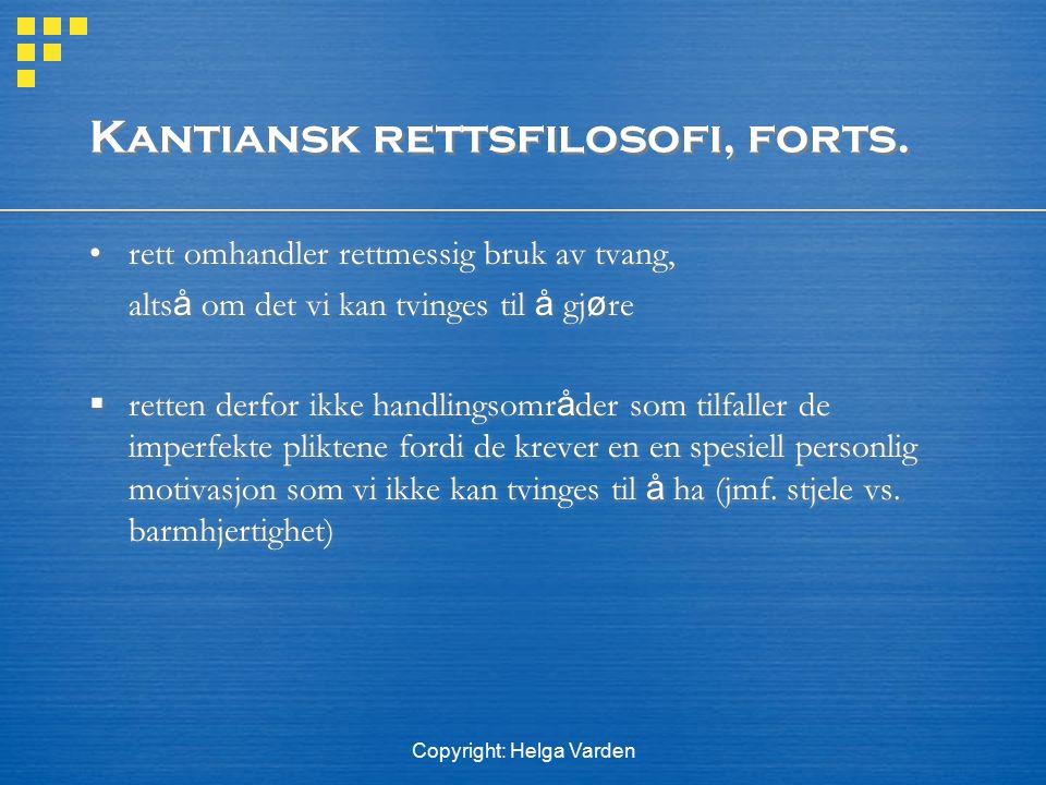 Copyright: Helga Varden Kantiansk rettsfilosofi, forts. rett omhandler rettmessig bruk av tvang, alts å om det vi kan tvinges til å gj ø re  retten d