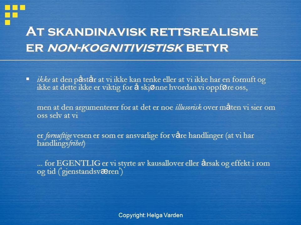 Copyright: Helga Varden skandinavisk rettsrealisme, forts  Alts å : EGENTLIG uttrykker lovene (rettssystemet) v å re f ø lelser (for det er f ø lelsene v å re som styrer oss).