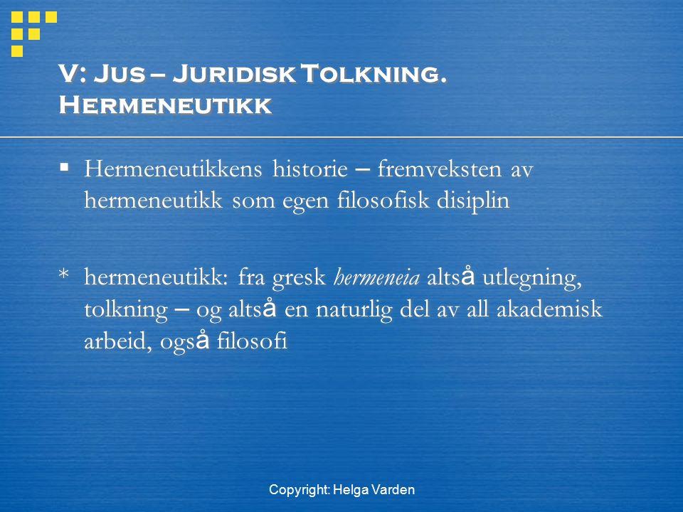 Copyright: Helga Varden V: Jus – Juridisk Tolkning. Hermeneutikk  Hermeneutikkens historie – fremveksten av hermeneutikk som egen filosofisk disiplin