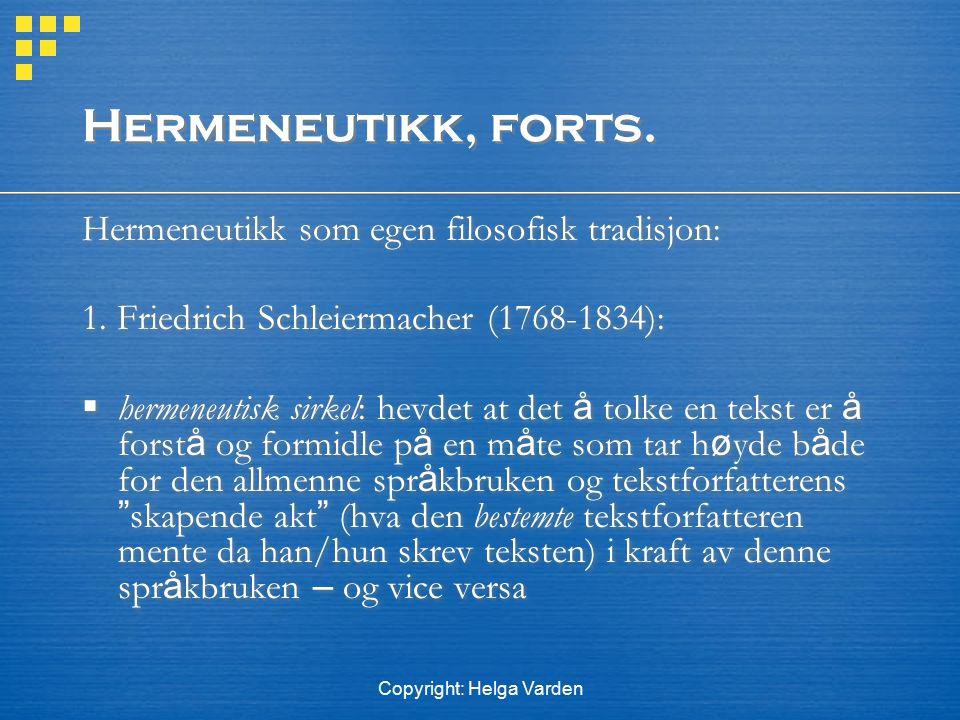 Copyright: Helga Varden Hermeneutikk, forts. Hermeneutikk som egen filosofisk tradisjon: 1. Friedrich Schleiermacher (1768-1834):  hermeneutisk sirke
