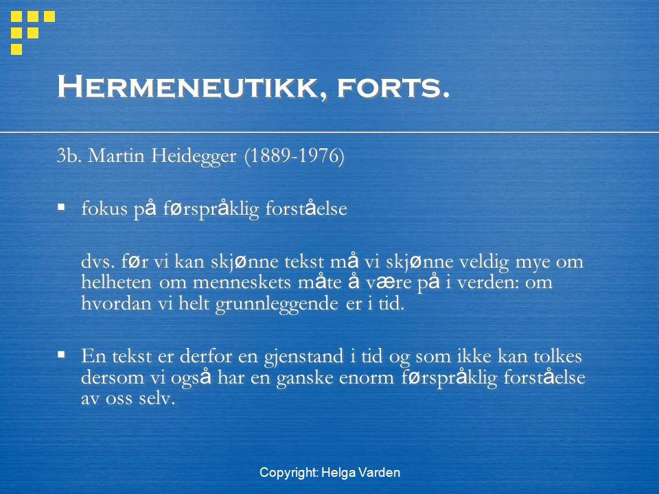 Copyright: Helga Varden Hermeneutikk, forts. 3b. Martin Heidegger (1889-1976)  fokus p å f ø rspr å klig forst å else dvs. f ø r vi kan skj ø nne tek