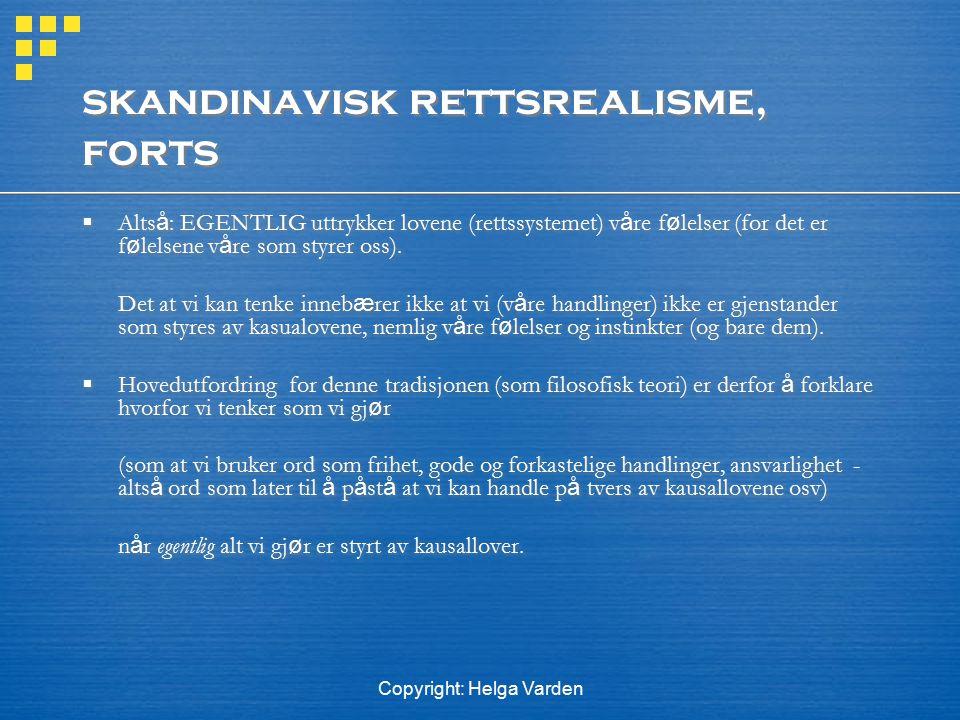Copyright: Helga Varden skandinavisk rettsrealisme, forts  Alts å : EGENTLIG uttrykker lovene (rettssystemet) v å re f ø lelser (for det er f ø lelse
