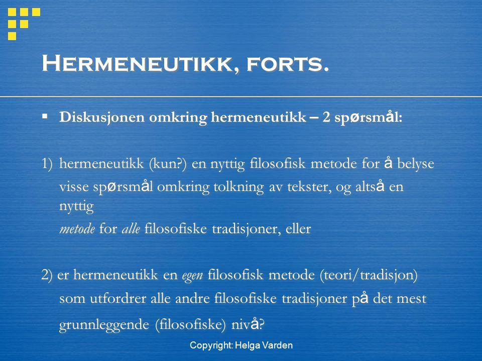 Copyright: Helga Varden Hermeneutikk, forts.  Diskusjonen omkring hermeneutikk – 2 sp ø rsm å l: 1) hermeneutikk (kun?) en nyttig filosofisk metode f
