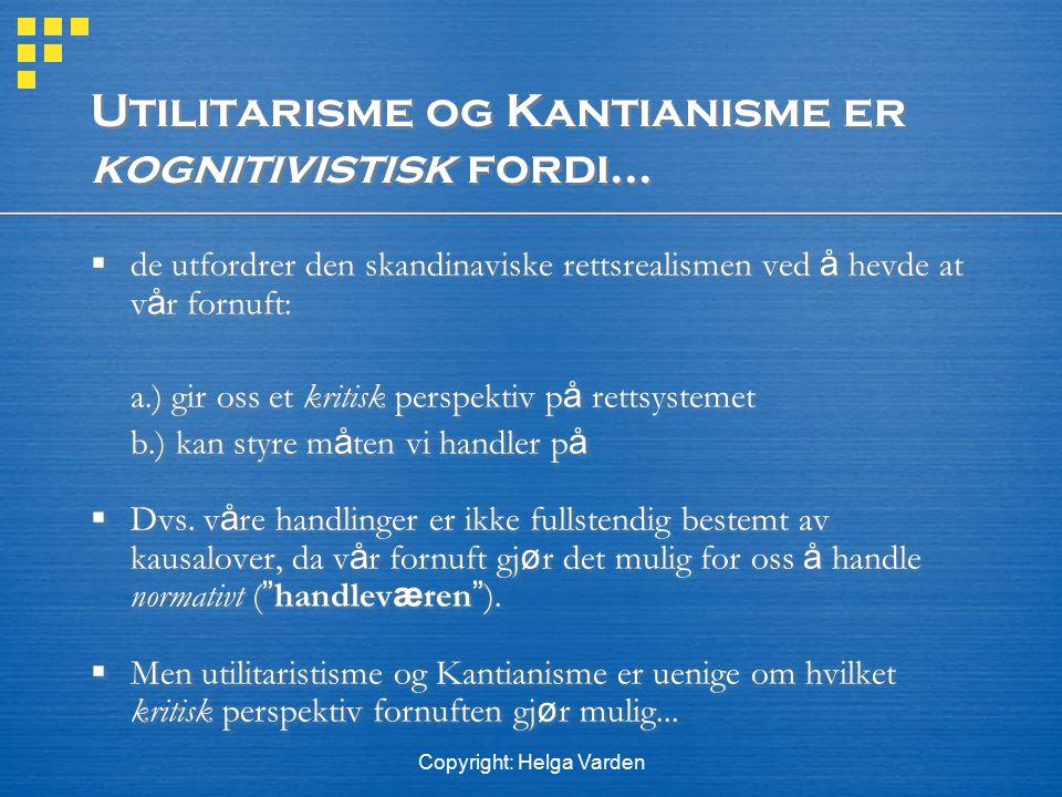 Copyright: Helga Varden Utilitarisme og Kantianisme er kognitivistisk fordi...  de utfordrer den skandinaviske rettsrealismen ved å hevde at v å r fo