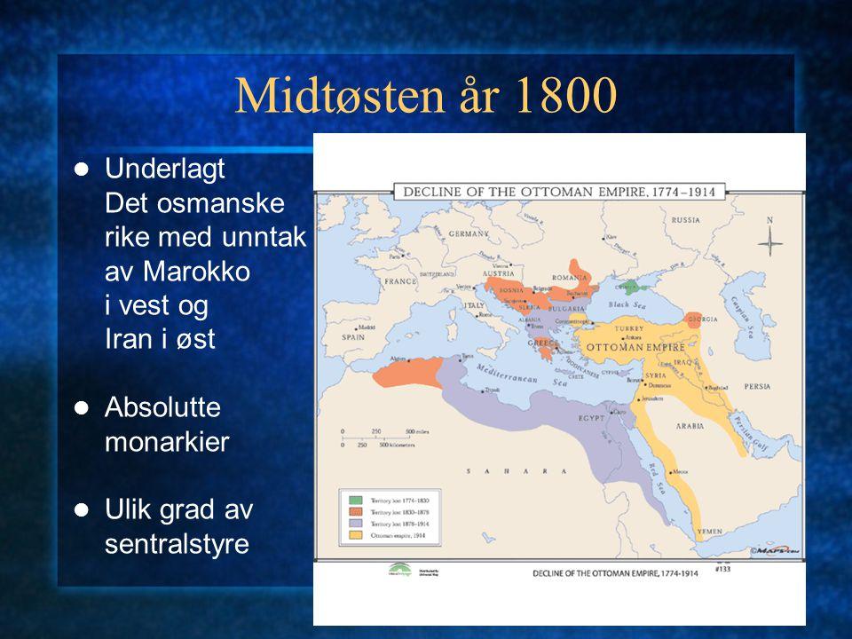 Midtøsten år 1800 Kulturelt og økonomisk fellesmarked Befolkningen: 85 prosent på landsbygda Jordeiendom, tre former: - mulk (privateid: marginal) - miri (statseid: 80-90 %) - waqf (religiøs stiftelse: 10-20 %) Analfabetisme: mer enn 90 %