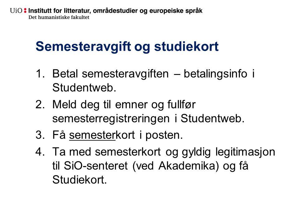 Semesteravgift og studiekort 1.Betal semesteravgiften – betalingsinfo i Studentweb.