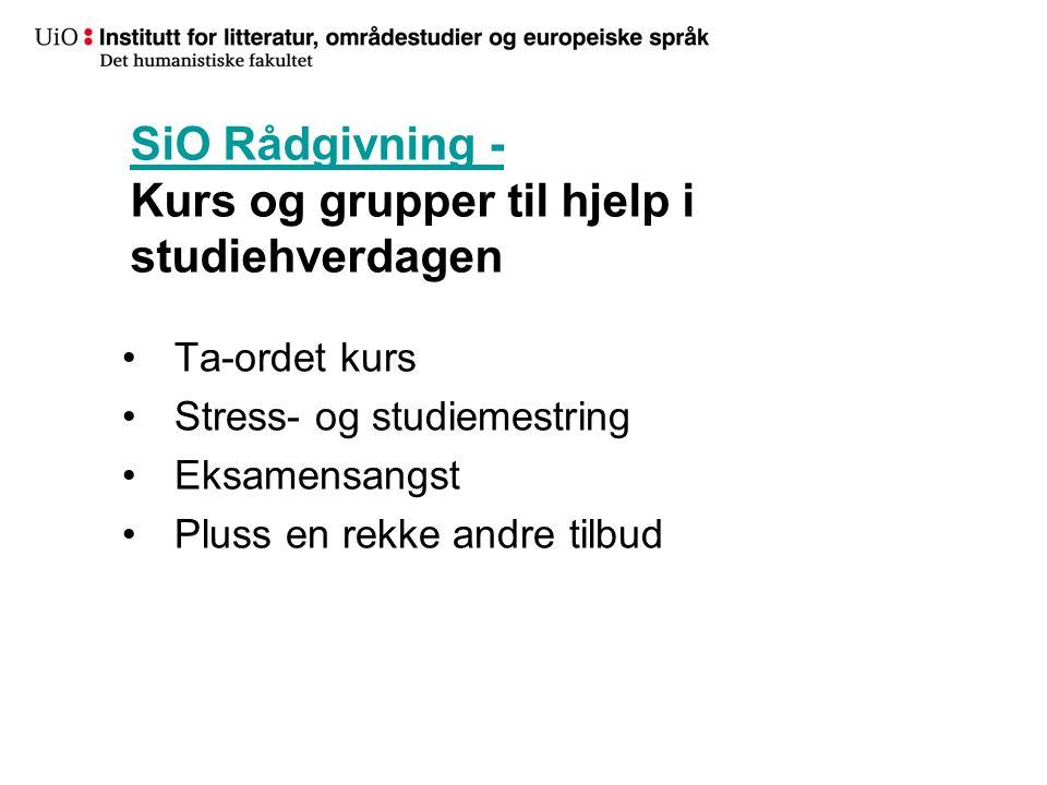 SiO Rådgivning - SiO Rådgivning - Kurs og grupper til hjelp i studiehverdagen Ta-ordet kurs Stress- og studiemestring Eksamensangst Pluss en rekke andre tilbud