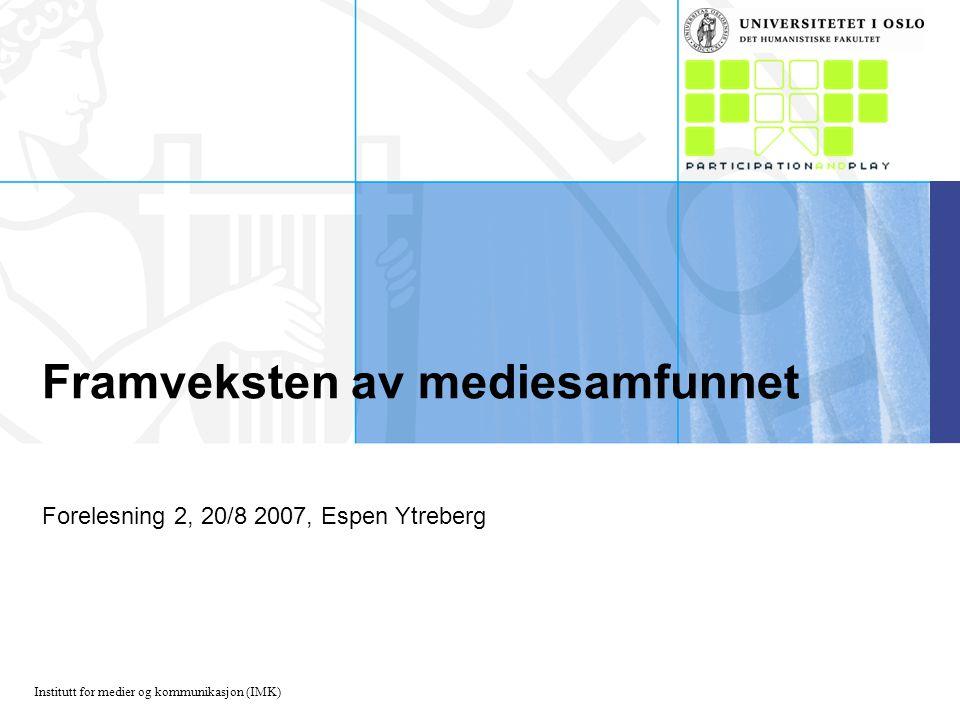 Institutt for medier og kommunikasjon (IMK) Framveksten av mediesamfunnet Forelesning 2, 20/8 2007, Espen Ytreberg