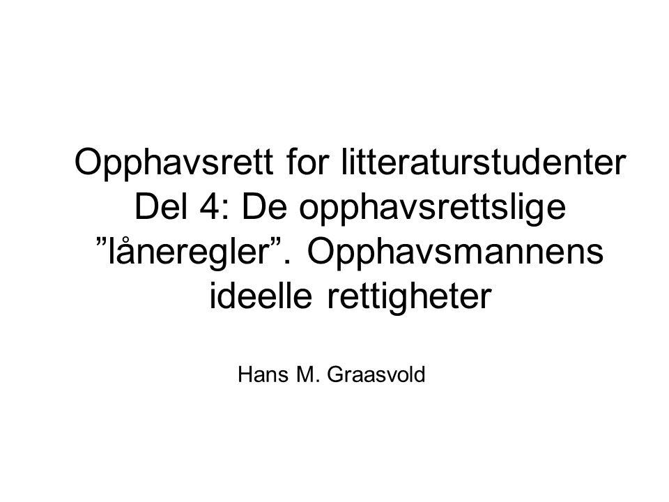 """Opphavsrett for litteraturstudenter Del 4: De opphavsrettslige """"låneregler"""". Opphavsmannens ideelle rettigheter Hans M. Graasvold"""
